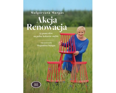 Akcja Renowacja. 25 pomysłów na pełne kolorów meble - Małgorzata Margas